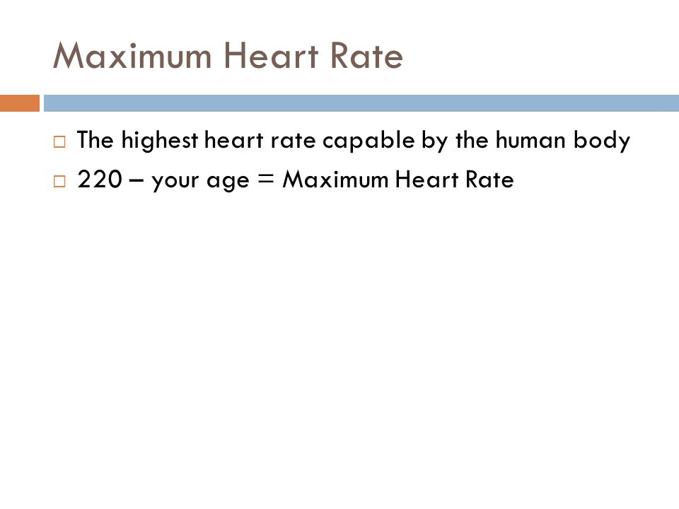 Maximum Heart Rate The highest heart rate capable by the human body