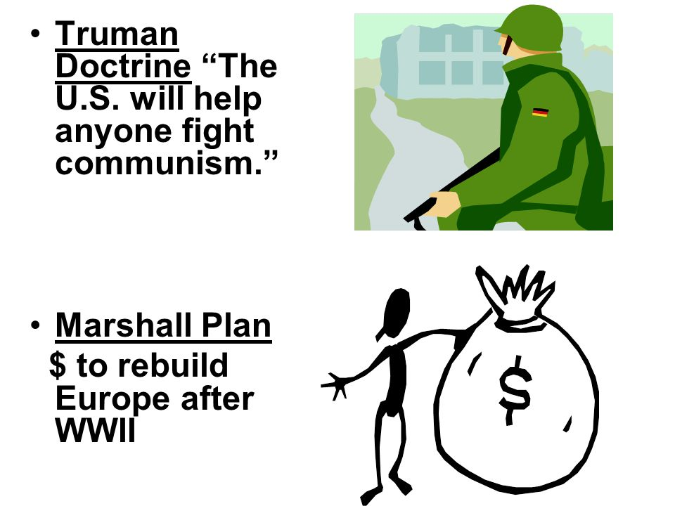 Truman Doctrine The U.S. will help anyone fight communism.