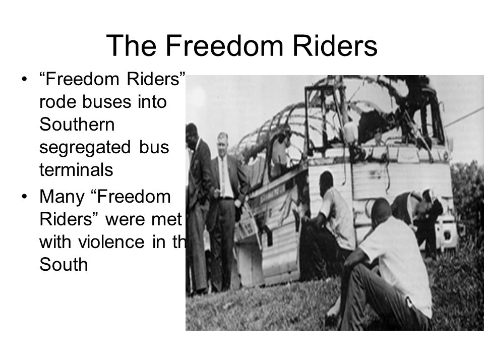 The Freedom Riders Freedom Riders rode buses into Southern segregated bus terminals.