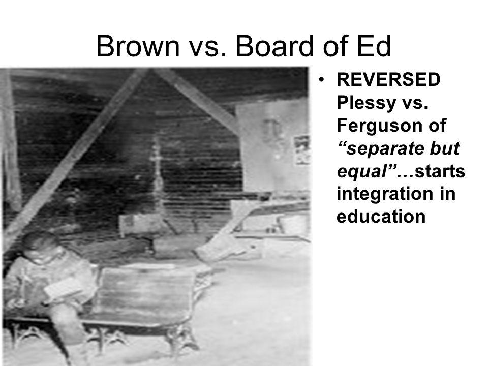 Brown vs. Board of Ed REVERSED Plessy vs.