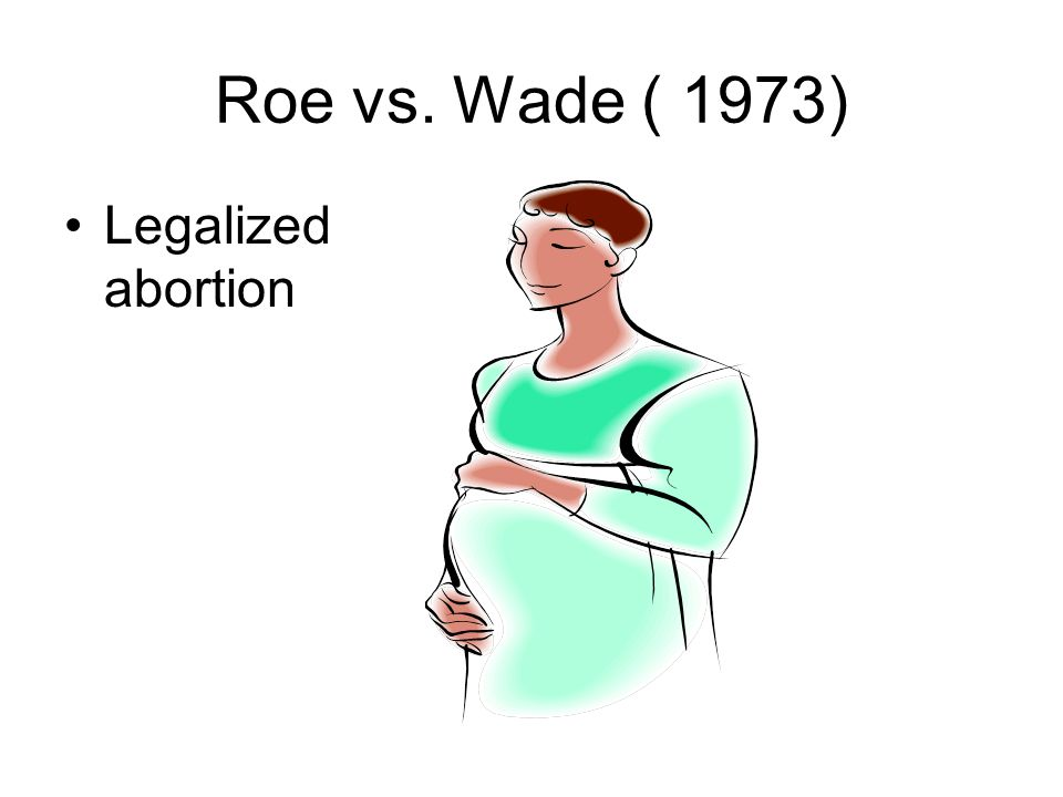 Roe vs. Wade ( 1973) Legalized abortion
