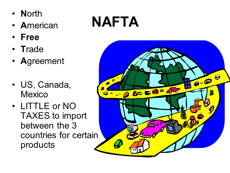 NAFTA North American Free Trade Agreement US, Canada, Mexico
