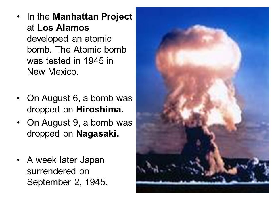 In the Manhattan Project at Los Alamos developed an atomic bomb