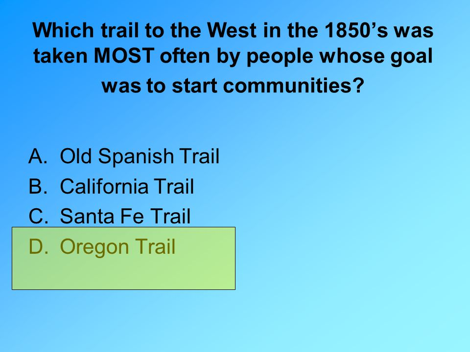 Which trail to the West in the 1850's was taken MOST often by people whose goal was to start communities