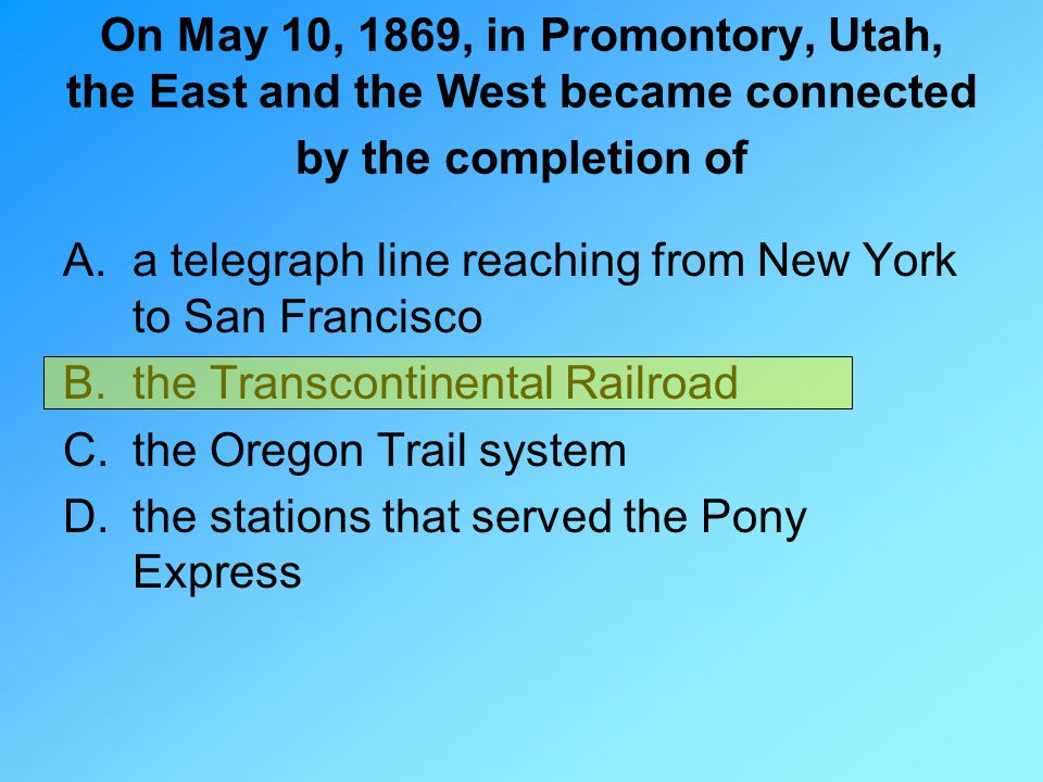 On May 10, 1869, in Promontory, Utah, the East and the West became connected by the completion of