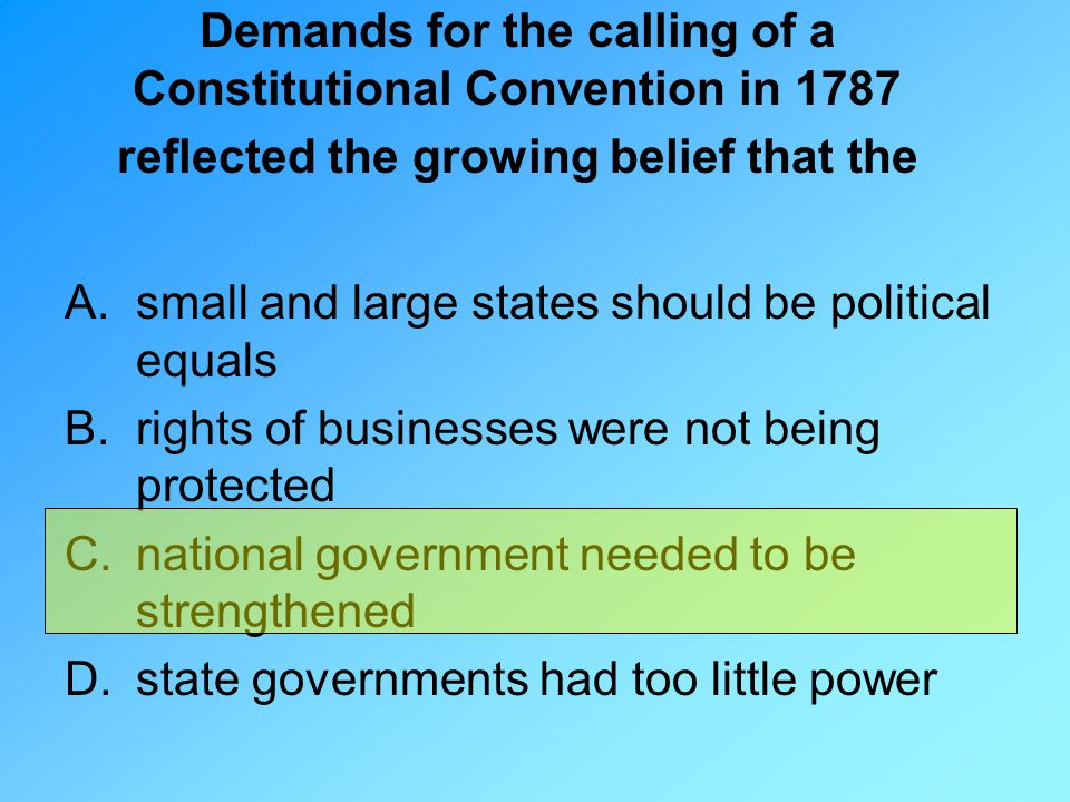 Demands for the calling of a Constitutional Convention in 1787 reflected the growing belief that the