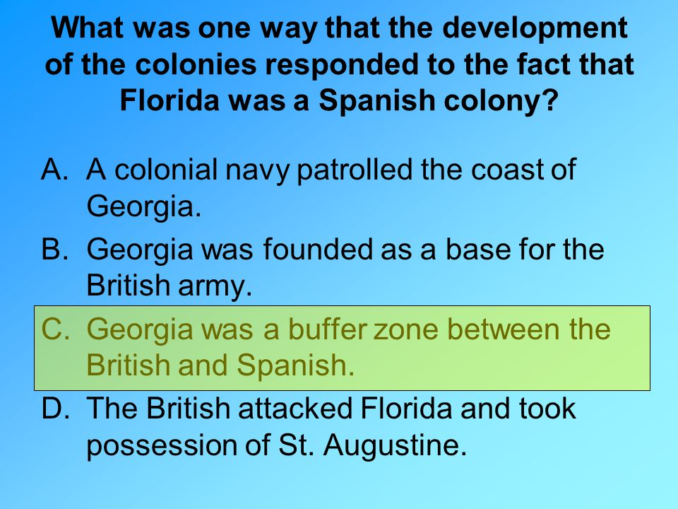 What was one way that the development of the colonies responded to the fact that Florida was a Spanish colony