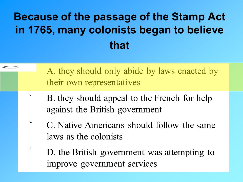 Because of the passage of the Stamp Act in 1765, many colonists began to believe that