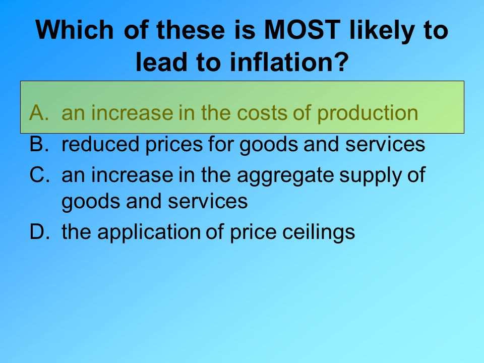 Which of these is MOST likely to lead to inflation