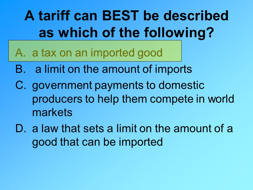 A tariff can BEST be described as which of the following