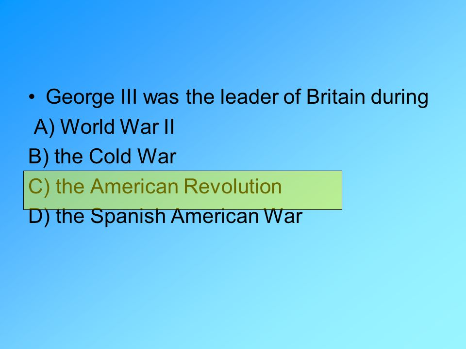 George III was the leader of Britain during