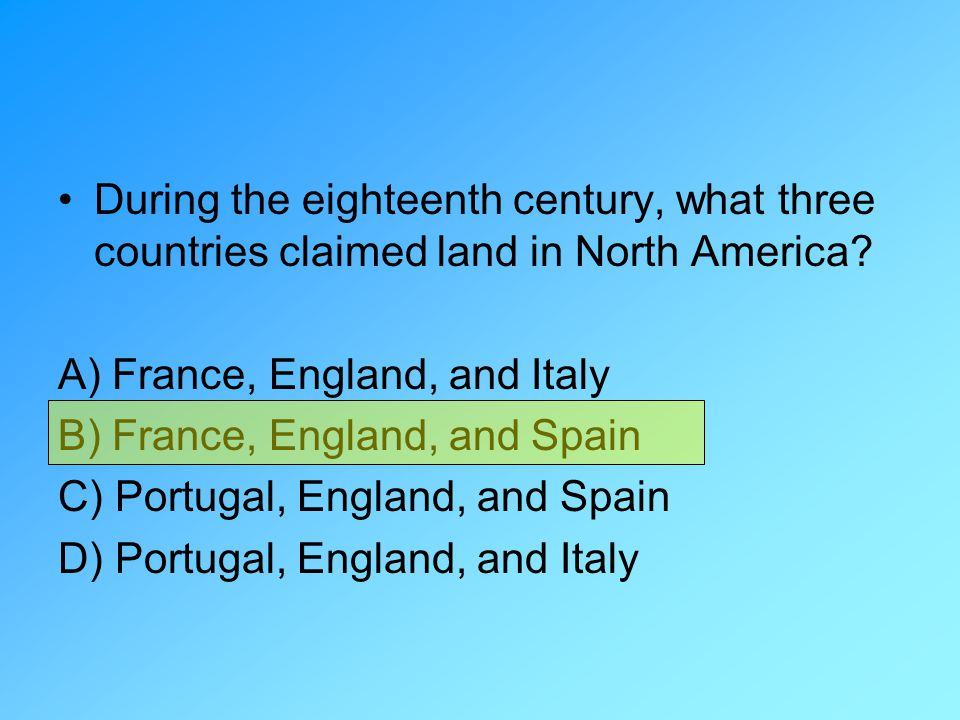 During the eighteenth century, what three countries claimed land in North America