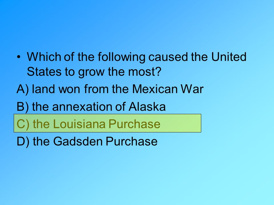 Which of the following caused the United States to grow the most