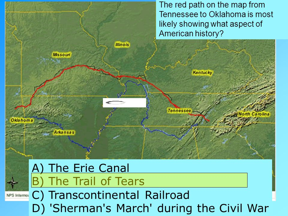 A) The Erie Canal B) The Trail of Tears