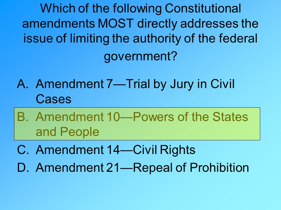 Which of the following Constitutional amendments MOST directly addresses the issue of limiting the authority of the federal government