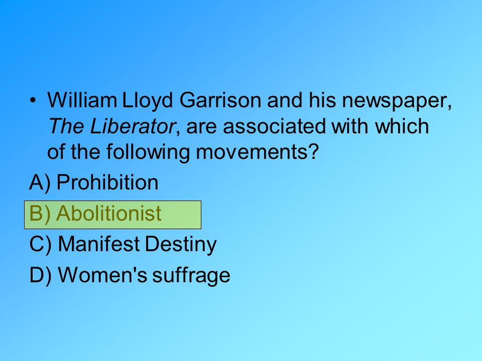 William Lloyd Garrison and his newspaper, The Liberator, are associated with which of the following movements
