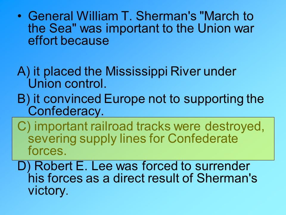 General William T. Sherman s March to the Sea was important to the Union war effort because