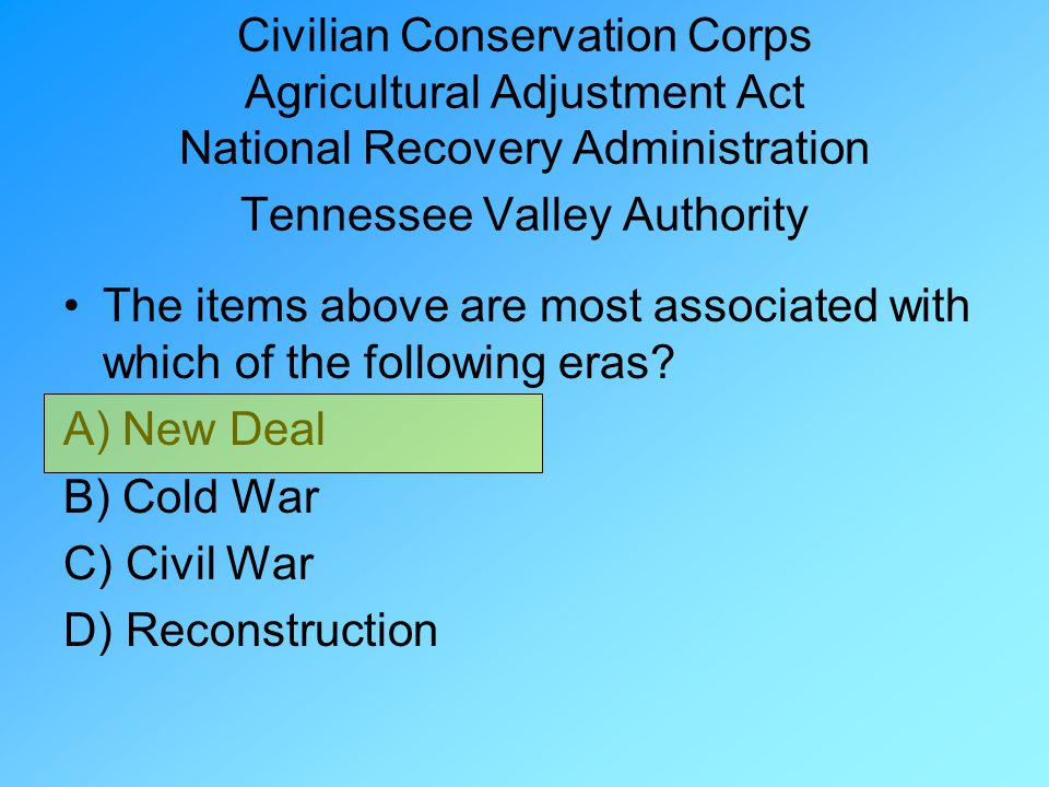 Civilian Conservation Corps Agricultural Adjustment Act National Recovery Administration Tennessee Valley Authority