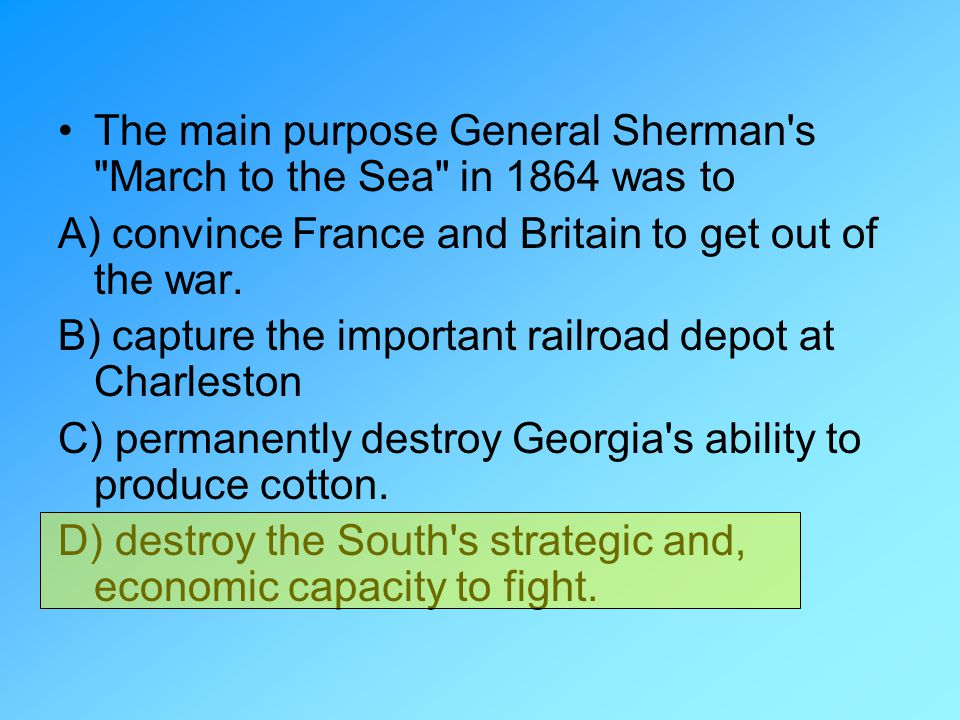 The main purpose General Sherman s March to the Sea in 1864 was to