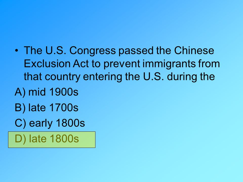The U.S. Congress passed the Chinese Exclusion Act to prevent immigrants from that country entering the U.S. during the