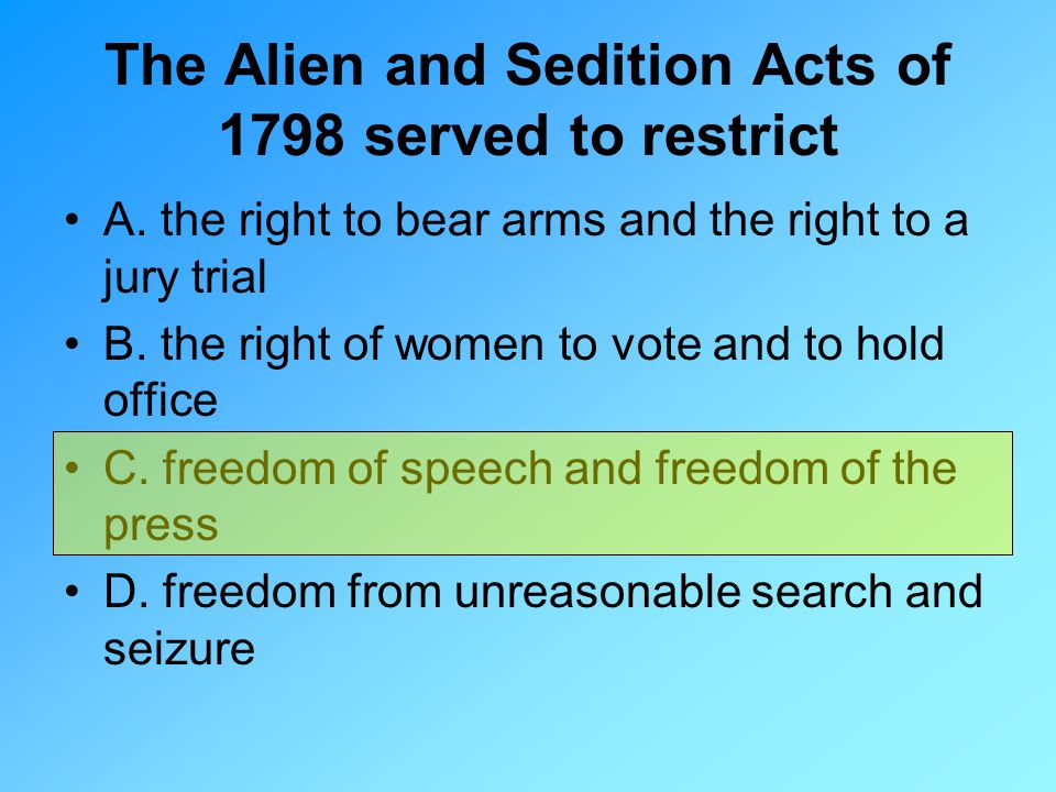The Alien and Sedition Acts of 1798 served to restrict
