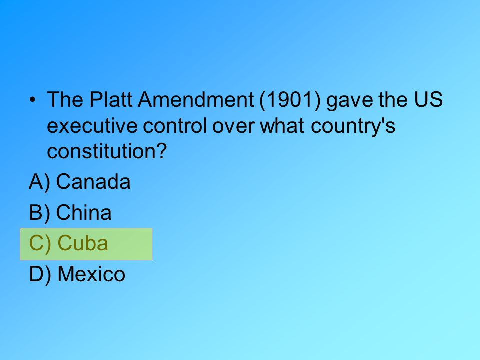The Platt Amendment (1901) gave the US executive control over what country s constitution