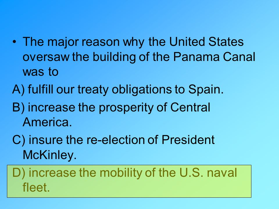The major reason why the United States oversaw the building of the Panama Canal was to