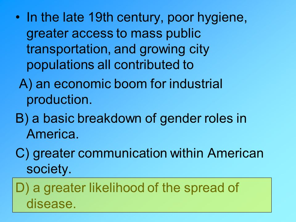 In the late 19th century, poor hygiene, greater access to mass public transportation, and growing city populations all contributed to
