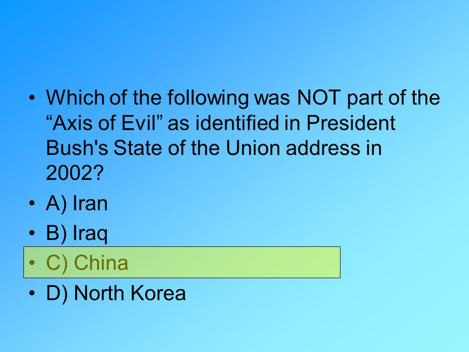 Which of the following was NOT part of the Axis of Evil as identified in President Bush s State of the Union address in 2002