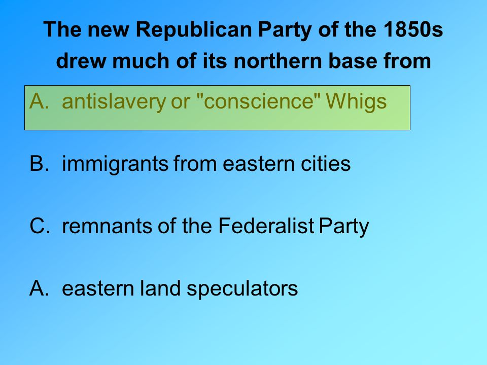 The new Republican Party of the 1850s drew much of its northern base from
