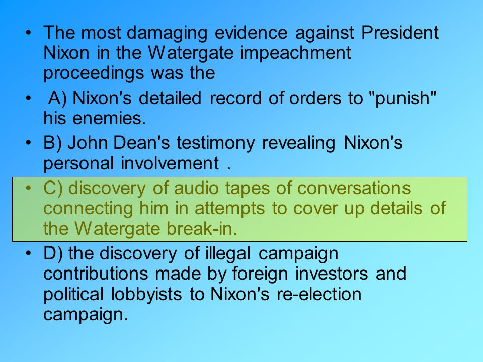 The most damaging evidence against President Nixon in the Watergate impeachment proceedings was the