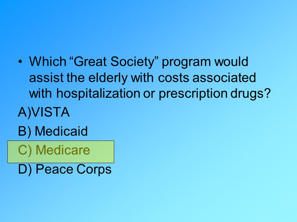 Which Great Society program would assist the elderly with costs associated with hospitalization or prescription drugs