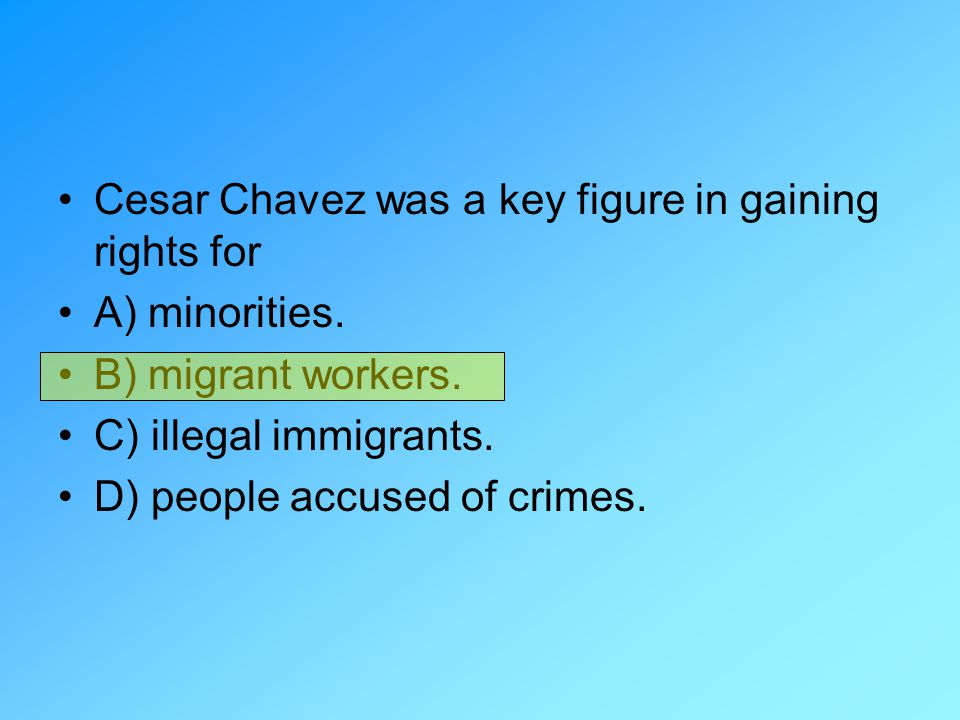 Cesar Chavez was a key figure in gaining rights for