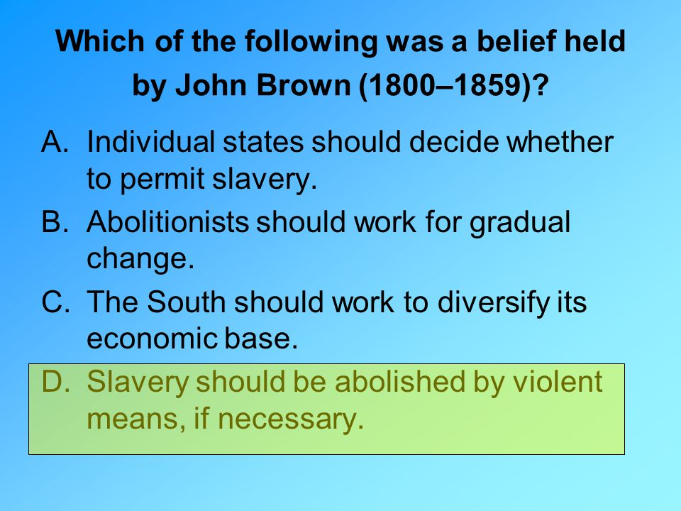 Which of the following was a belief held by John Brown (1800–1859)