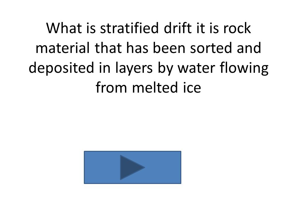 What is stratified drift it is rock material that has been sorted and deposited in layers by water flowing from melted ice