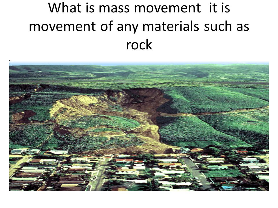 What is mass movement it is movement of any materials such as rock