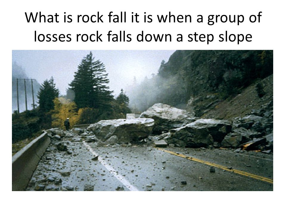 What is rock fall it is when a group of losses rock falls down a step slope