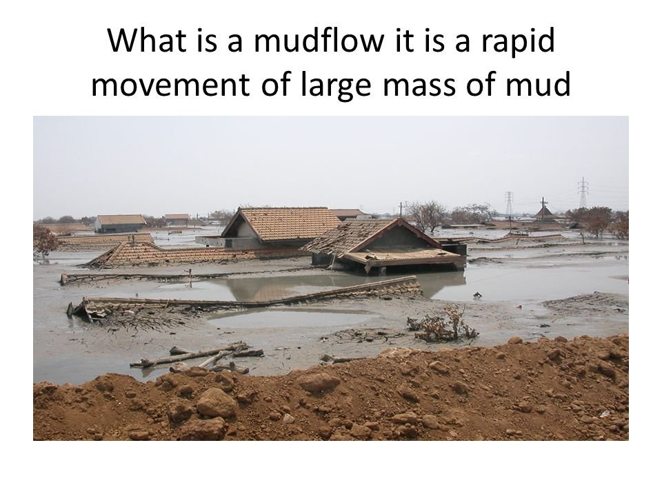 What is a mudflow it is a rapid movement of large mass of mud