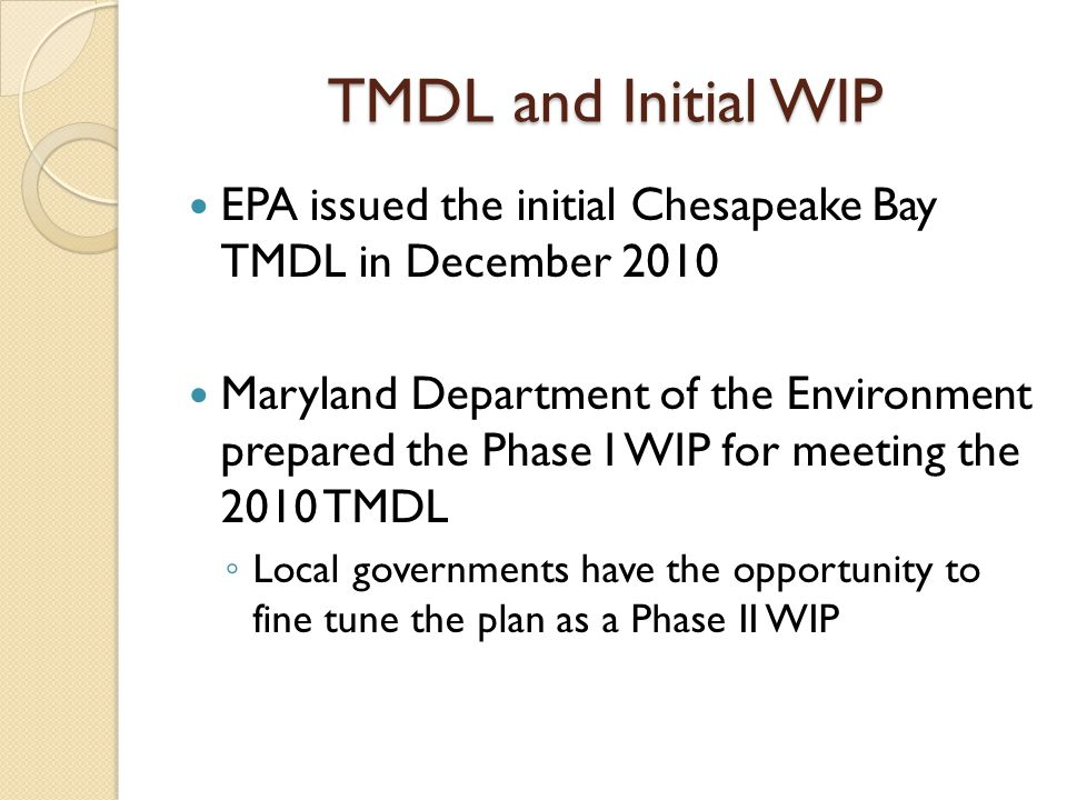 TMDL and Initial WIP EPA issued the initial Chesapeake Bay TMDL in December 2010.