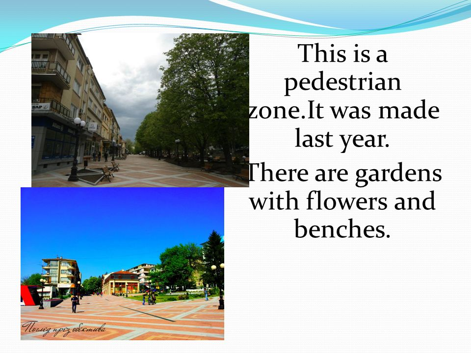 This is a pedestrian zone.It was made last year.
