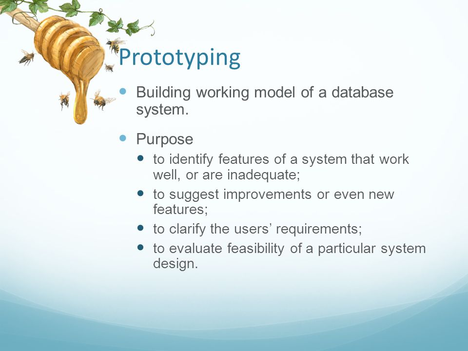 Prototyping Building working model of a database system. Purpose