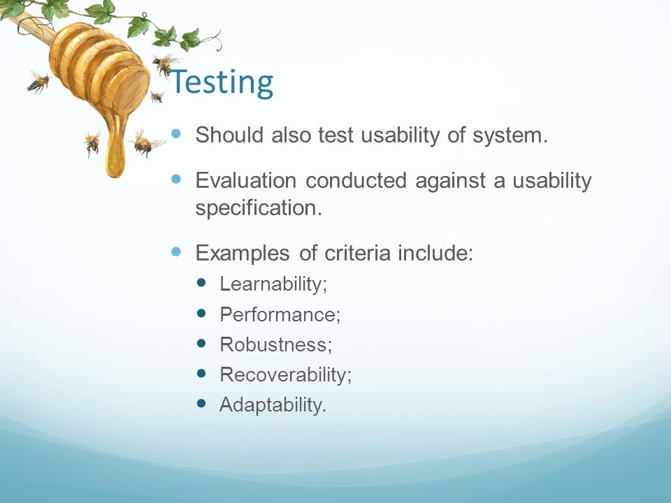 Testing Should also test usability of system.