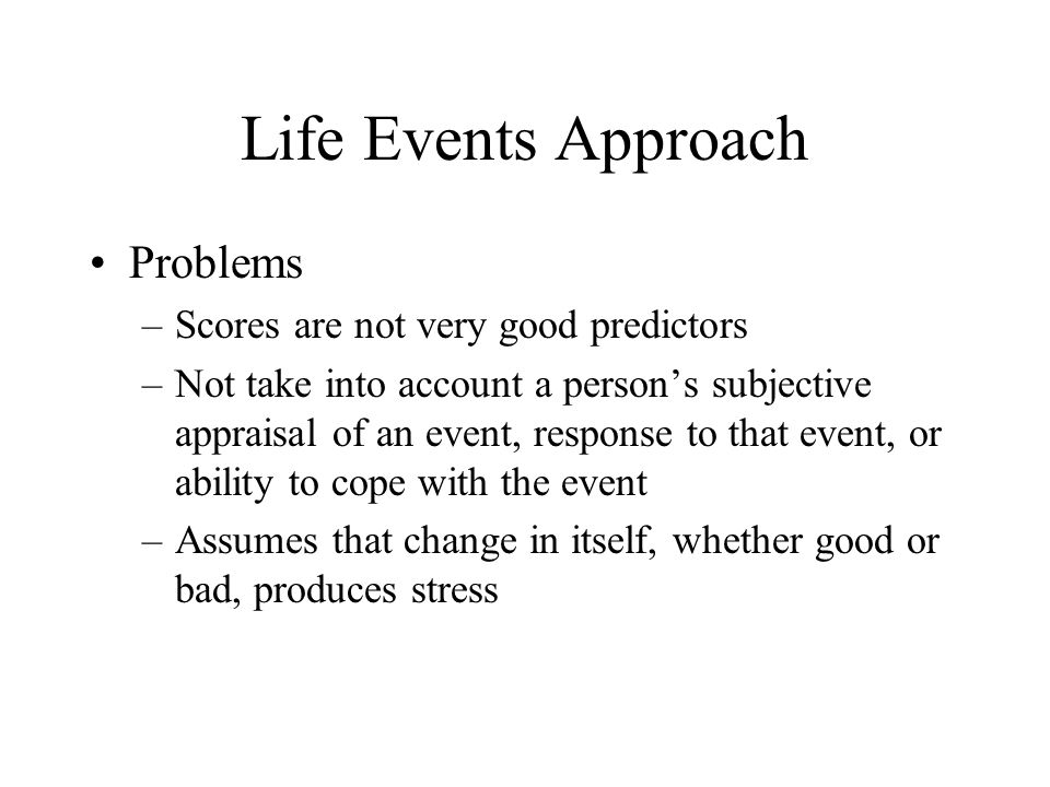 Life Events Approach Problems Scores are not very good predictors