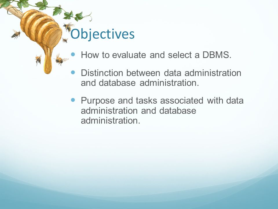 Objectives How to evaluate and select a DBMS.