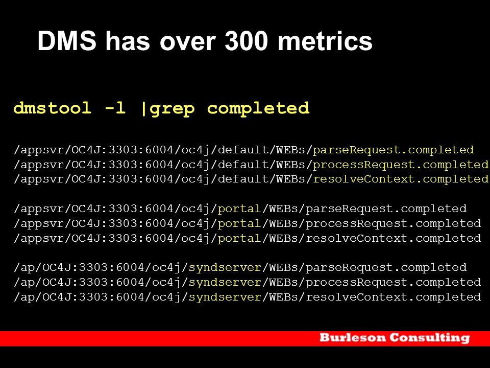 DMS has over 300 metrics dmstool -l |grep completed