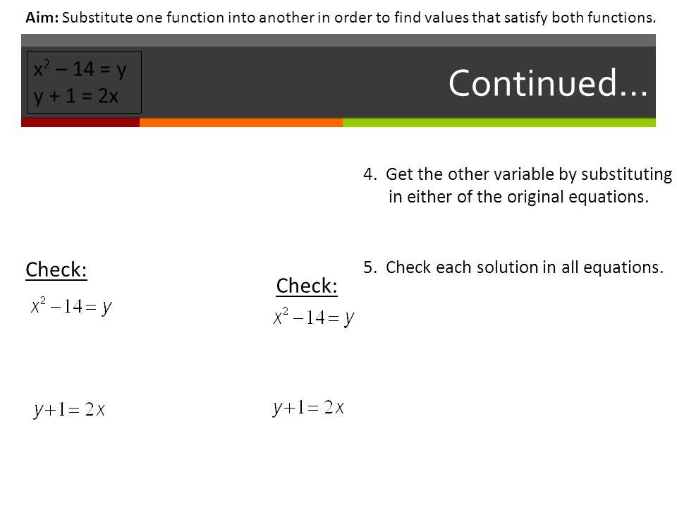 Continued… x2 – 14 = y y + 1 = 2x Check: Check: