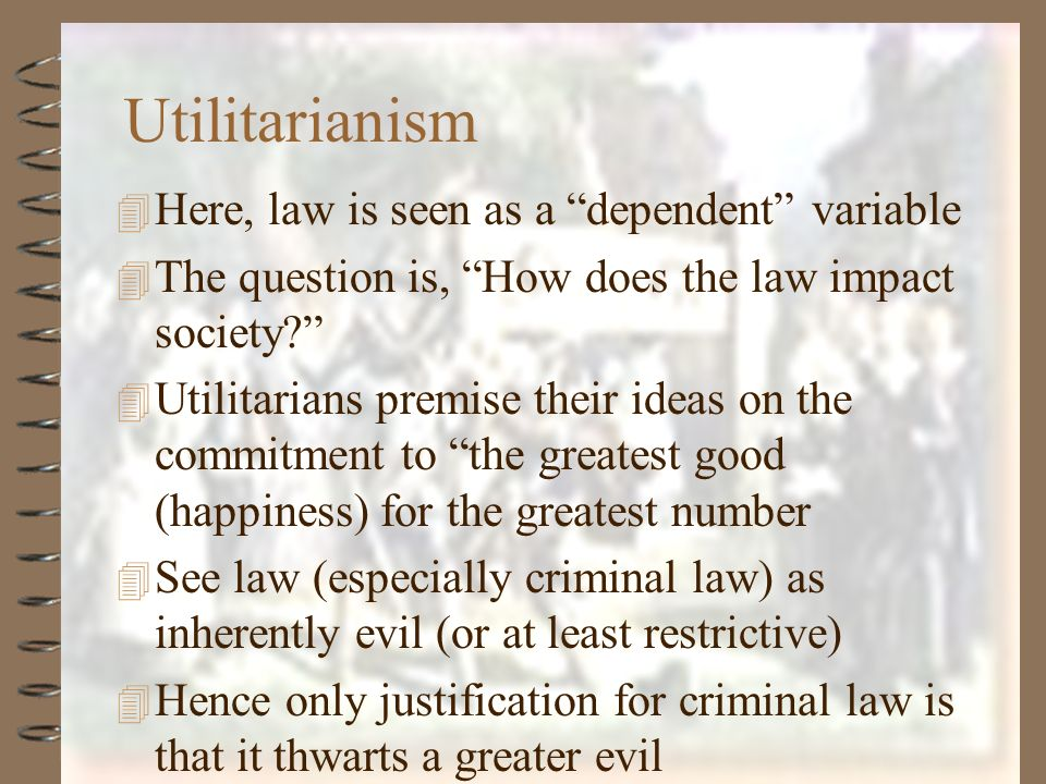 Utilitarianism Here, law is seen as a dependent variable