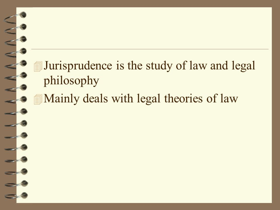Jurisprudence is the study of law and legal philosophy