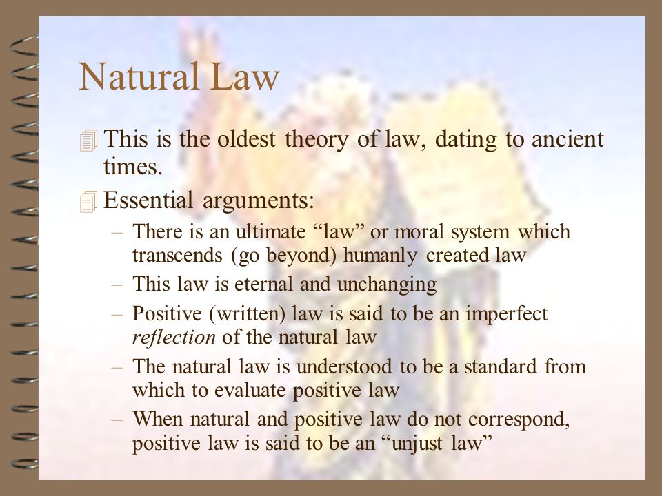 Natural Law This is the oldest theory of law, dating to ancient times.