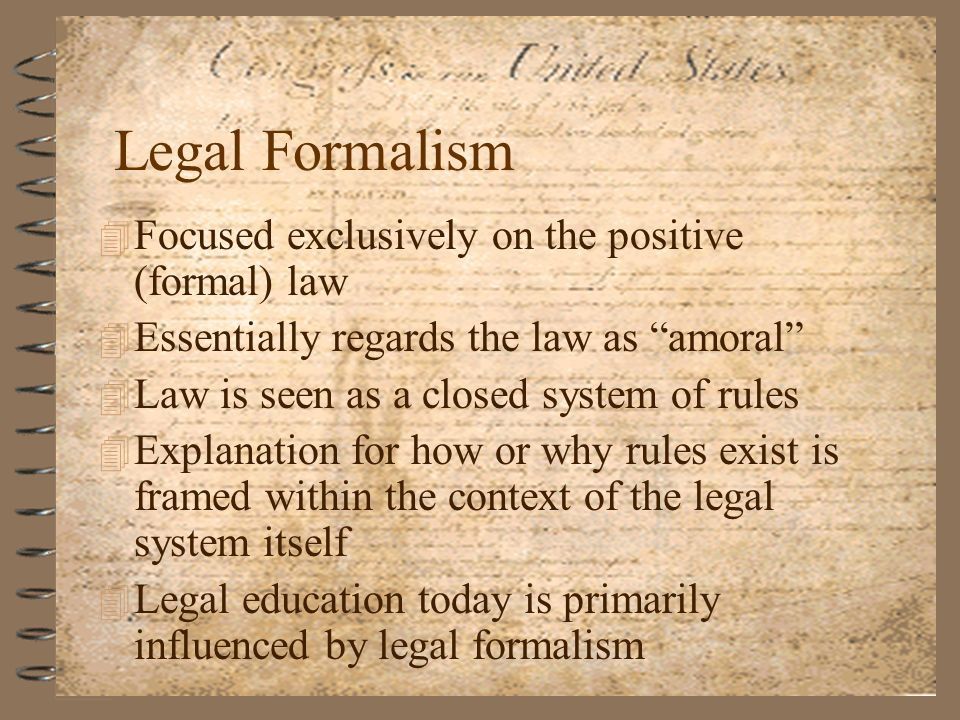 Legal Formalism Focused exclusively on the positive (formal) law
